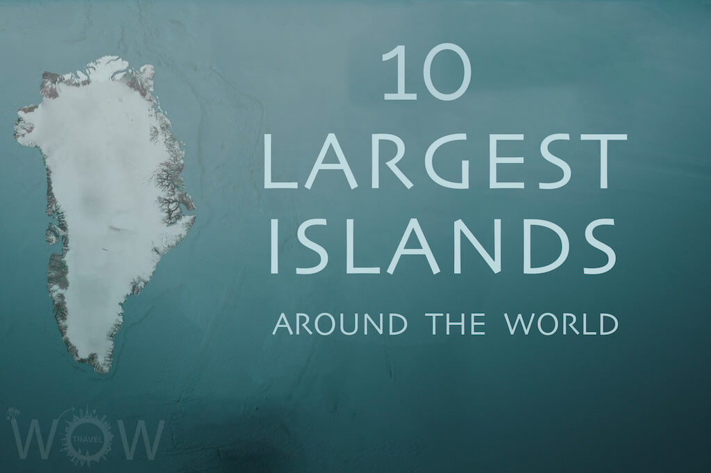 10 Largest Islands Of The World Wow Travel